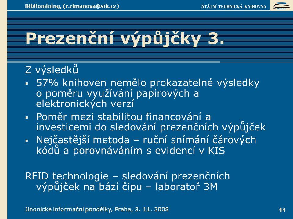 S TÁTNÍ TECHNICKÁ KNIHOVNA Jinonické informační pondělky, Praha, 3. 11. 2008 Bibliomining, (r.rimanova@stk.cz) 44 Prezenční výpůjčky 3. Z výsledků  5