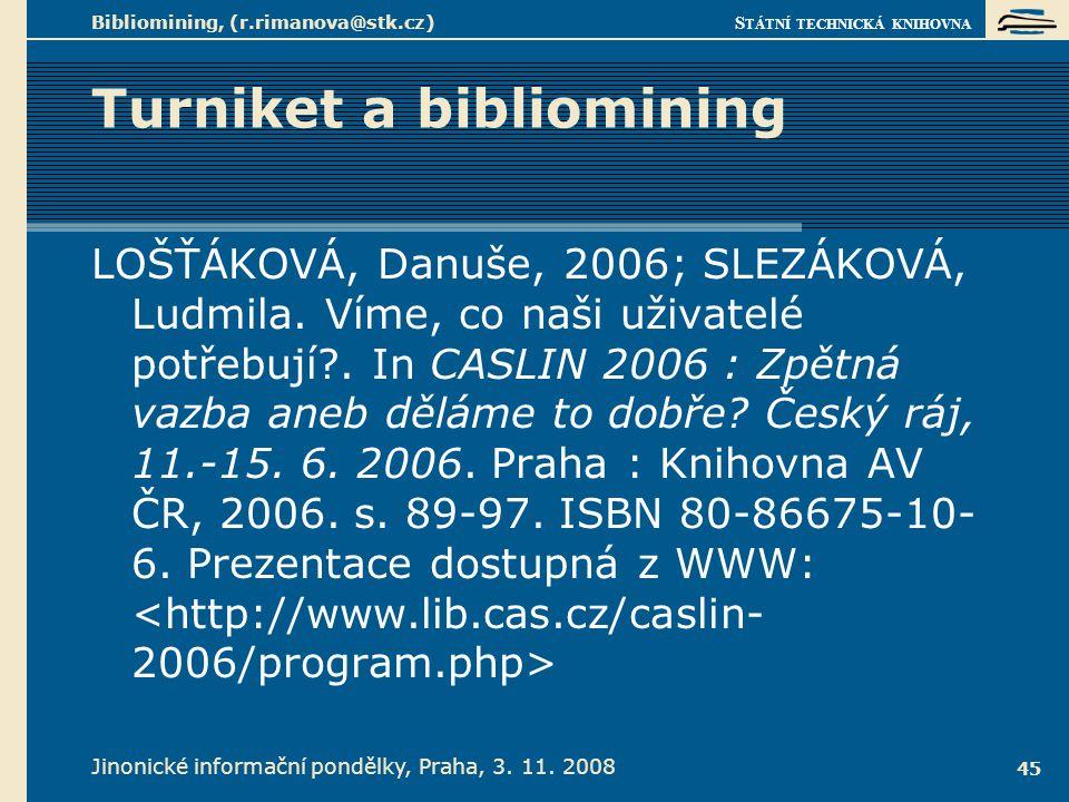 S TÁTNÍ TECHNICKÁ KNIHOVNA Jinonické informační pondělky, Praha, 3. 11. 2008 Bibliomining, (r.rimanova@stk.cz) 45 Turniket a bibliomining LOŠŤÁKOVÁ, D