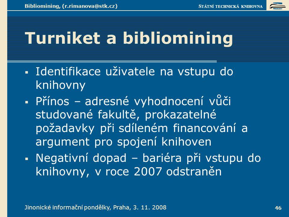 S TÁTNÍ TECHNICKÁ KNIHOVNA Jinonické informační pondělky, Praha, 3. 11. 2008 Bibliomining, (r.rimanova@stk.cz) 46 Turniket a bibliomining  Identifika