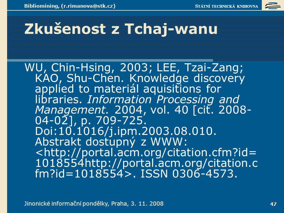 S TÁTNÍ TECHNICKÁ KNIHOVNA Jinonické informační pondělky, Praha, 3. 11. 2008 Bibliomining, (r.rimanova@stk.cz) 47 Zkušenost z Tchaj-wanu WU, Chin-Hsin