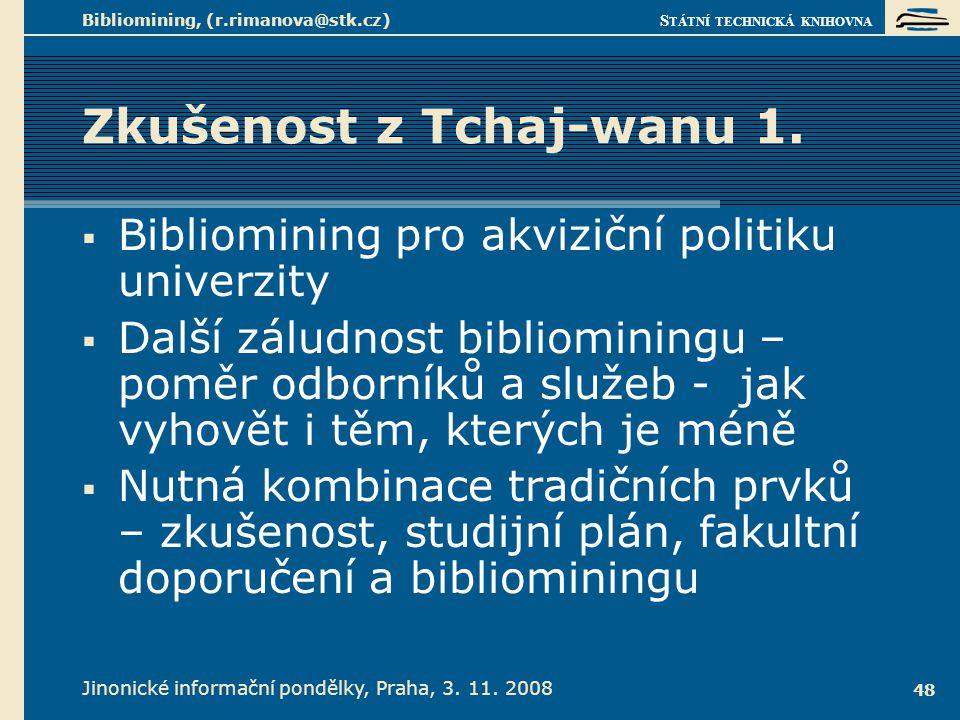 S TÁTNÍ TECHNICKÁ KNIHOVNA Jinonické informační pondělky, Praha, 3. 11. 2008 Bibliomining, (r.rimanova@stk.cz) 48 Zkušenost z Tchaj-wanu 1.  Bibliomi