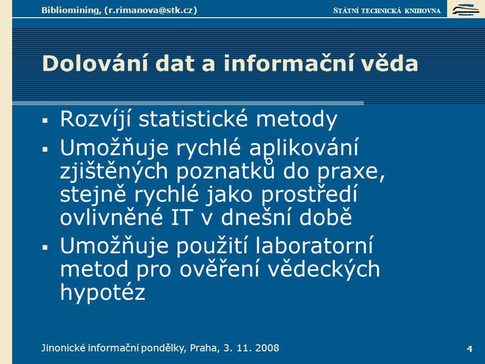 S TÁTNÍ TECHNICKÁ KNIHOVNA Jinonické informační pondělky, Praha, 3. 11. 2008 Bibliomining, (r.rimanova@stk.cz) 4 Dolování dat a informační věda  Rozv