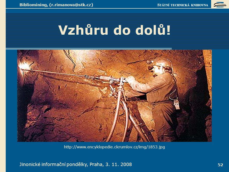 S TÁTNÍ TECHNICKÁ KNIHOVNA Jinonické informační pondělky, Praha, 3. 11. 2008 Bibliomining, (r.rimanova@stk.cz) 52 Vzhůru do dolů! http://www.encyklope