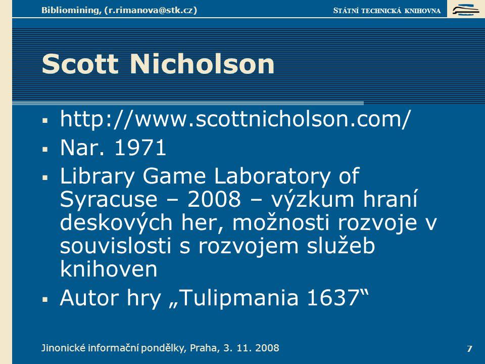 S TÁTNÍ TECHNICKÁ KNIHOVNA Jinonické informační pondělky, Praha, 3. 11. 2008 Bibliomining, (r.rimanova@stk.cz) 7 Scott Nicholson  http://www.scottnic