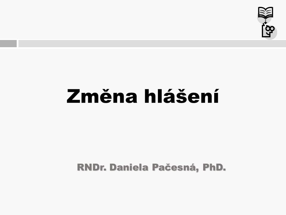Změna hlášení RNDr. Daniela Pačesná, PhD.