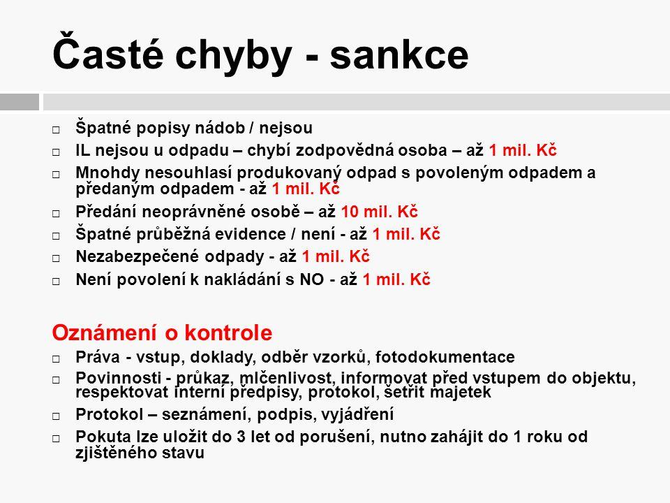 Časté chyby - sankce  Špatné popisy nádob / nejsou  IL nejsou u odpadu – chybí zodpovědná osoba – až 1 mil. Kč  Mnohdy nesouhlasí produkovaný odpad