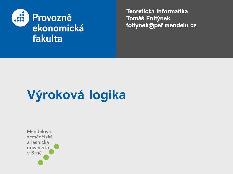Teoretická informatika Tomáš Foltýnek foltynek@pef.mendelu.cz Výroková logika