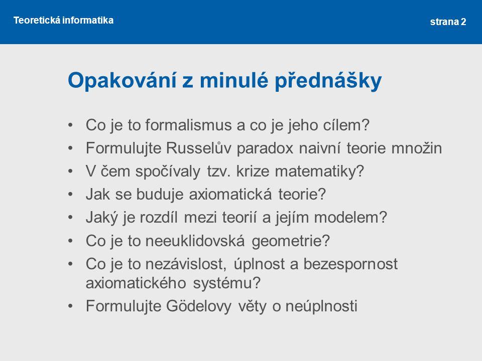 Teoretická informatika Opakování z minulé přednášky Co je to formalismus a co je jeho cílem.