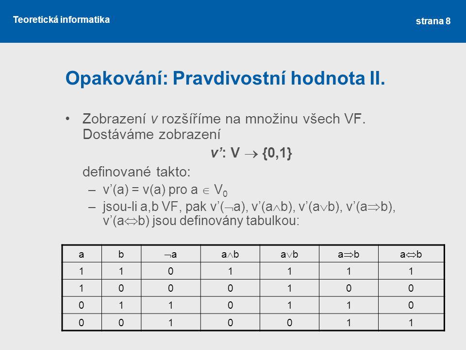 Teoretická informatika 19 Formální výstavba výrokové logiky Abeceda – množina symbolů jazyka výrokové logiky (definováno dříve) Formule – definujeme analogicky pomocí základní dvojice log.