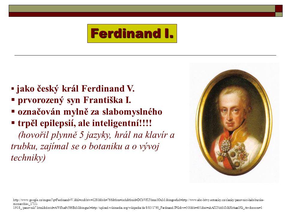  jako český král Ferdinand V.  prvorozený syn Františka I.