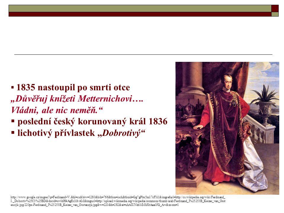 """ 1835 nastoupil po smrti otce """"Důvěřuj knížeti Metternichovi…."""
