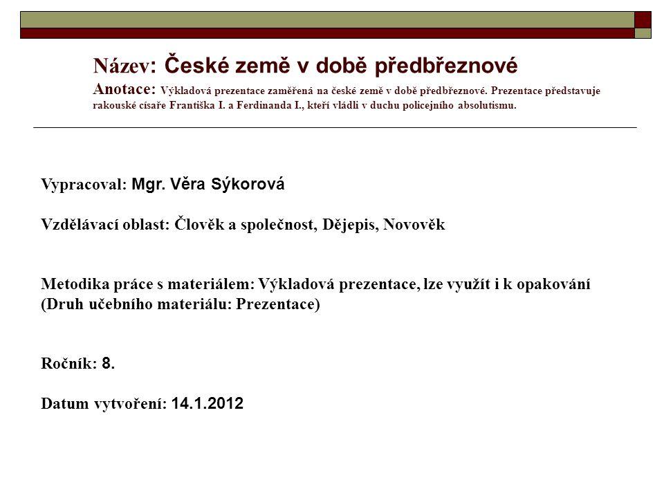 Název : České země v době předbřeznové Anotace: Výkladová prezentace zaměřená na české země v době předbřeznové.