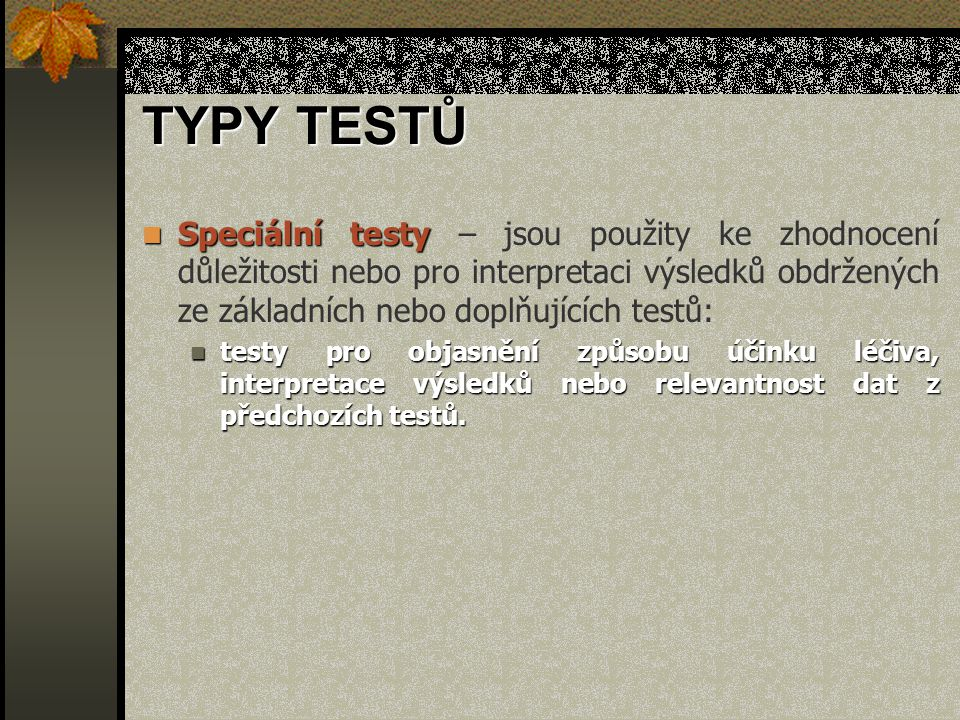 TYPY TESTŮ Speciální testy Speciální testy – jsou použity ke zhodnocení důležitosti nebo pro interpretaci výsledků obdržených ze základních nebo doplň