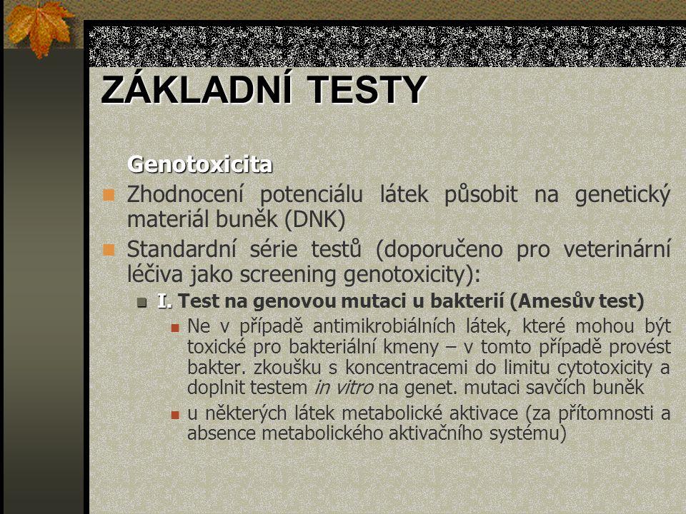 Genotoxicita Zhodnocení potenciálu látek působit na genetický materiál buněk (DNK) Standardní série testů (doporučeno pro veterinární léčiva jako scre