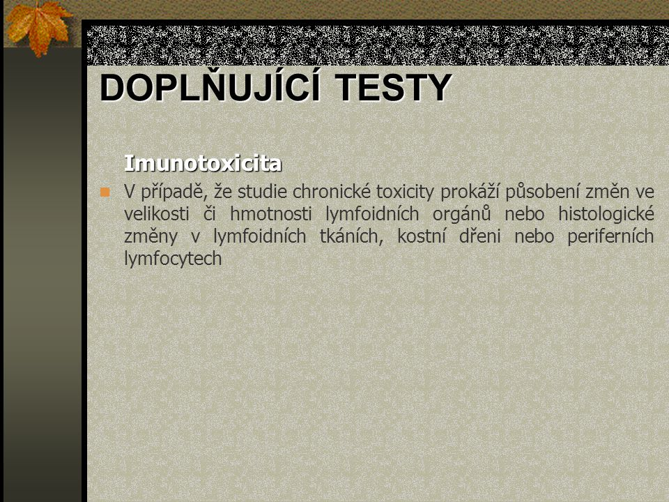 Imunotoxicita V případě, že studie chronické toxicity prokáží působení změn ve velikosti či hmotnosti lymfoidních orgánů nebo histologické změny v lym