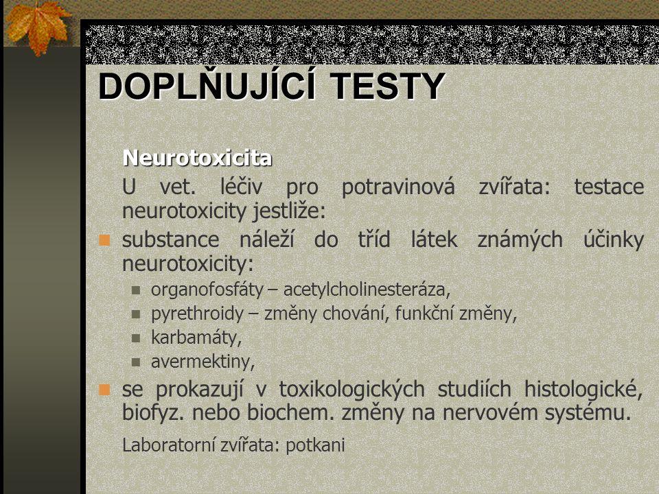 Neurotoxicita U vet. léčiv pro potravinová zvířata: testace neurotoxicity jestliže: substance náleží do tříd látek známých účinky neurotoxicity: organ