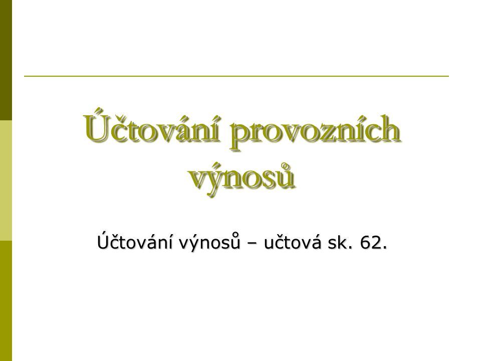 Účtová sk.62 – Aktivace Aktivace představuje přírůstek majetku (tj.