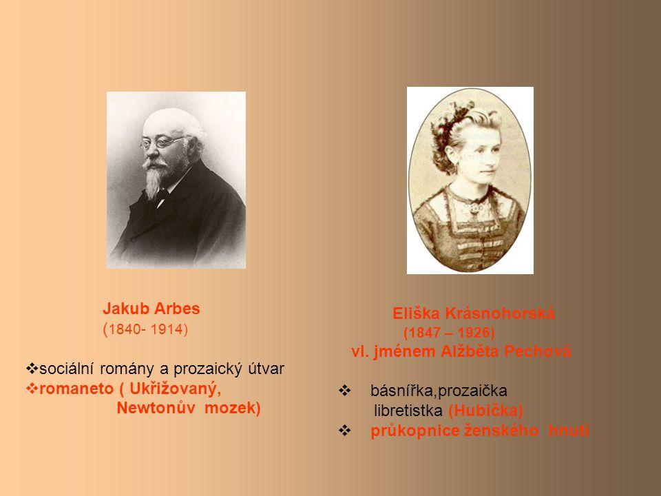 Jakub Arbes ( 1840- 1914)  sociální romány a prozaický útvar  romaneto ( Ukřižovaný, Newtonův mozek) Eliška Krásnohorská (1847 – 1926) vl.
