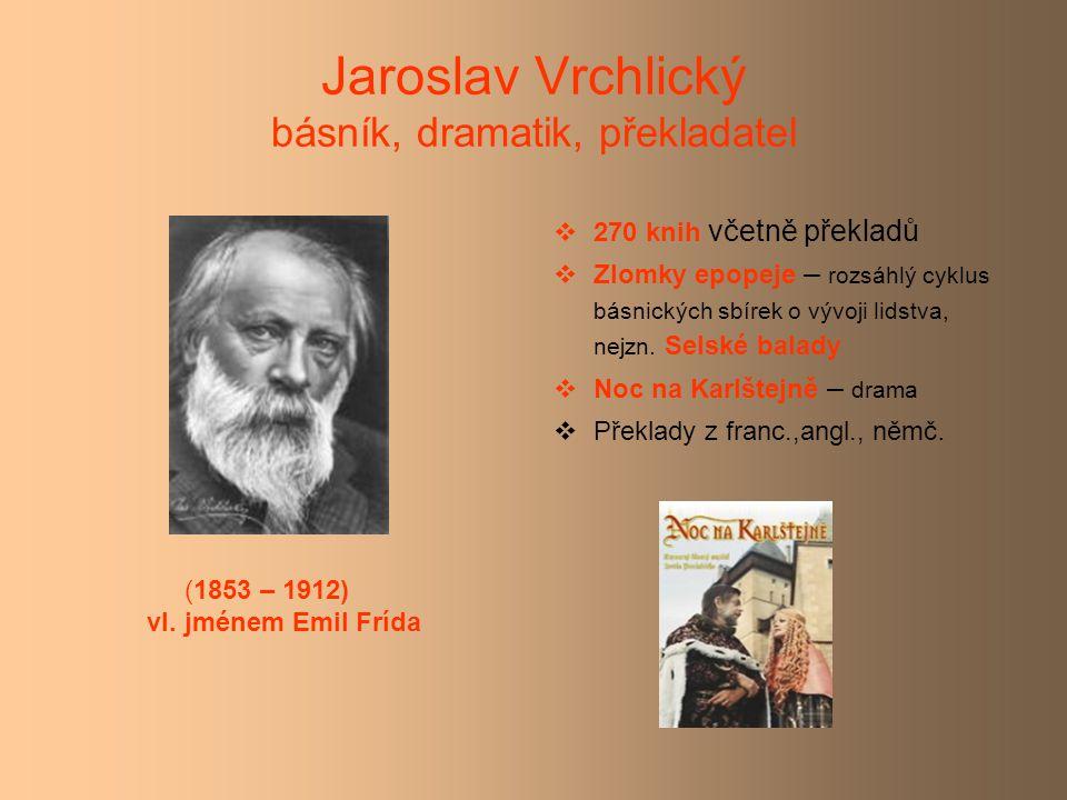 Jaroslav Vrchlický básník, dramatik, překladatel  270 knih včetně překladů  Zlomky epopeje – rozsáhlý cyklus básnických sbírek o vývoji lidstva, nejzn.