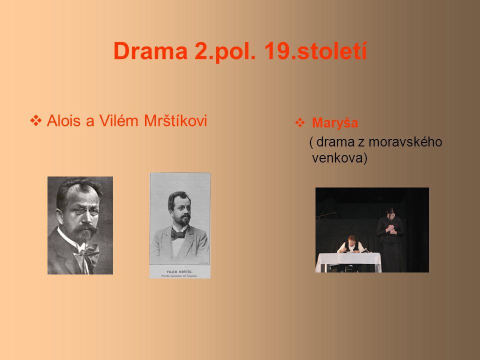 Drama 2.pol. 19.století  Alois a Vilém Mrštíkovi  Maryša ( drama z moravského venkova)