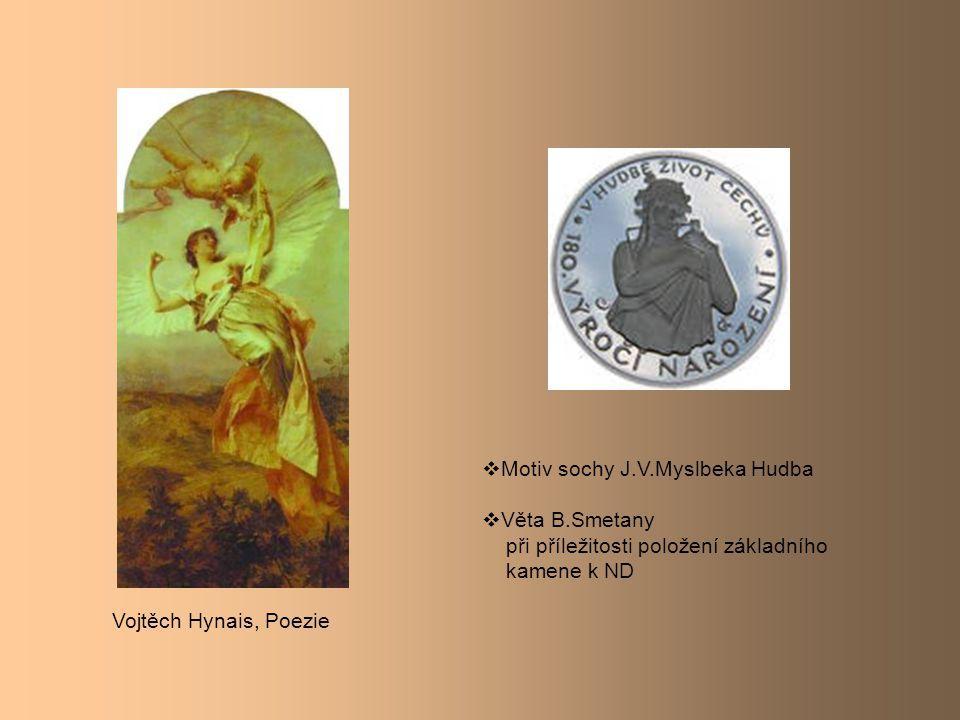 Vojtěch Hynais, Poezie  Motiv sochy J.V.Myslbeka Hudba  Věta B.Smetany při příležitosti položení základního kamene k ND