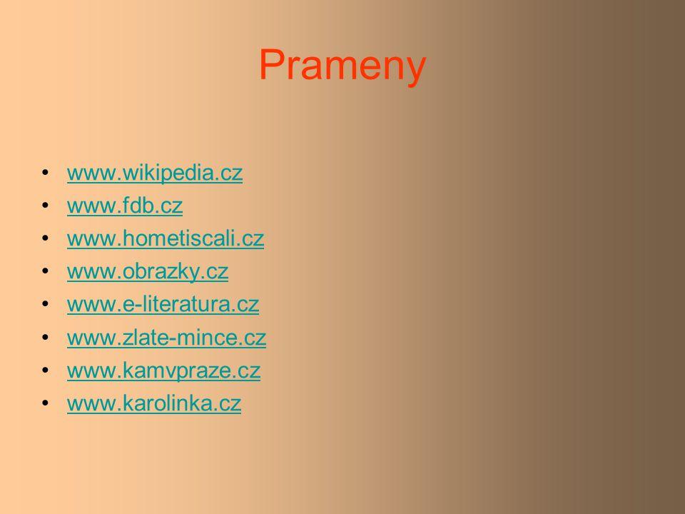 Prameny www.wikipedia.cz www.fdb.cz www.hometiscali.cz www.obrazky.cz www.e-literatura.cz www.zlate-mince.cz www.kamvpraze.cz www.karolinka.cz