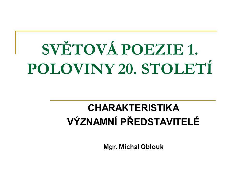 SVĚTOVÁ POEZIE 1. POLOVINY 20. STOLETÍ CHARAKTERISTIKA VÝZNAMNÍ PŘEDSTAVITELÉ Mgr. Michal Oblouk