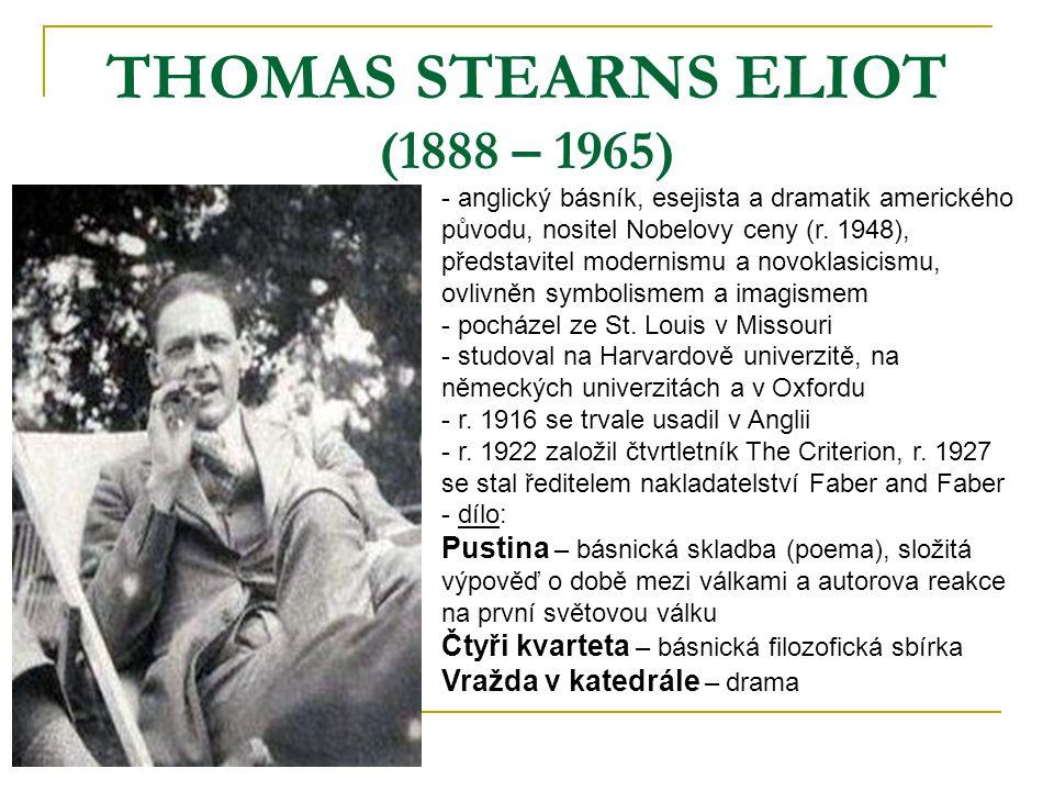 THOMAS STEARNS ELIOT (1888 – 1965) - anglický básník, esejista a dramatik amerického původu, nositel Nobelovy ceny (r. 1948), představitel modernismu