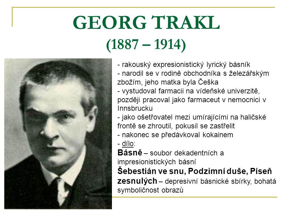 GEORG TRAKL (1887 – 1914) - rakouský expresionistický lyrický básník - narodil se v rodině obchodníka s železářským zbožím, jeho matka byla Češka - vy