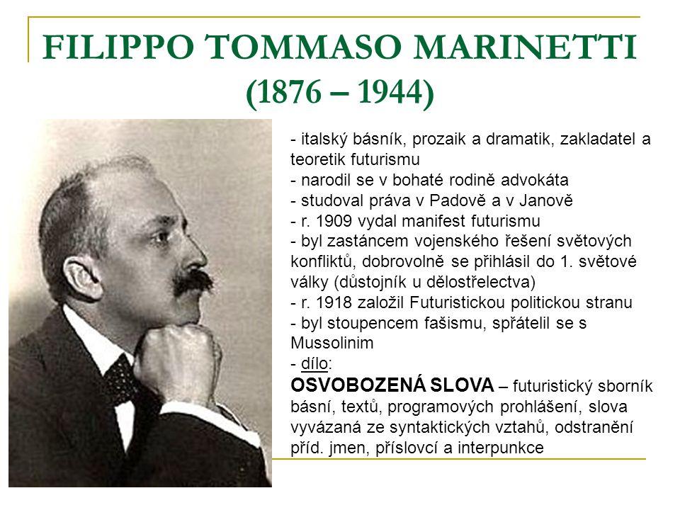 FILIPPO TOMMASO MARINETTI (1876 – 1944) - italský básník, prozaik a dramatik, zakladatel a teoretik futurismu - narodil se v bohaté rodině advokáta -