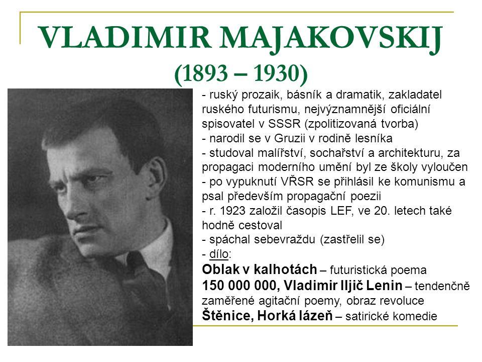 VLADIMIR MAJAKOVSKIJ (1893 – 1930) - ruský prozaik, básník a dramatik, zakladatel ruského futurismu, nejvýznamnější oficiální spisovatel v SSSR (zpoli