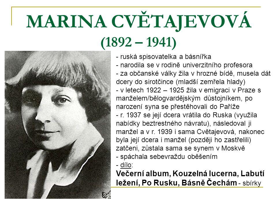 MARINA CVĚTAJEVOVÁ (1892 – 1941) - ruská spisovatelka a básnířka - narodila se v rodině univerzitního profesora - za občanské války žila v hrozné bídě