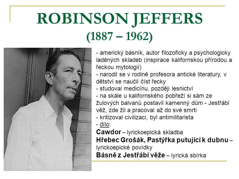 ROBINSON JEFFERS (1887 – 1962) - americký básník, autor filozoficky a psychologicky laděných skladeb (inspirace kalifornskou přírodou a řeckou mytolog