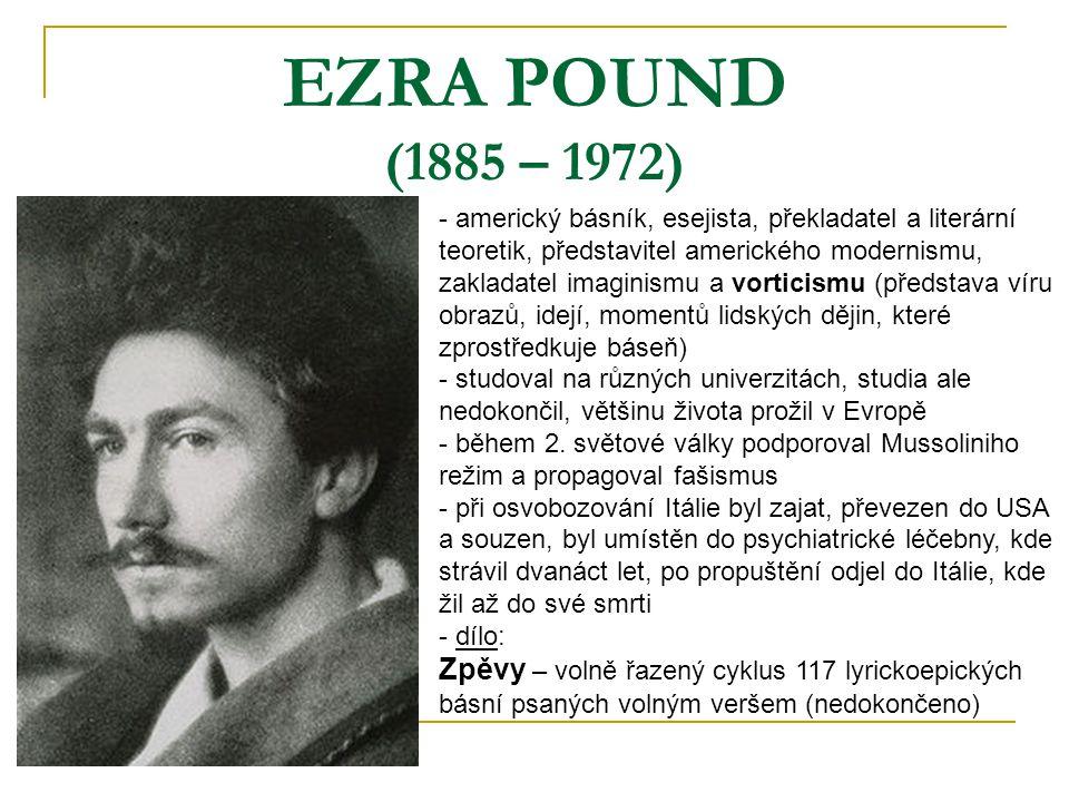 EZRA POUND (1885 – 1972) - americký básník, esejista, překladatel a literární teoretik, představitel amerického modernismu, zakladatel imaginismu a vo