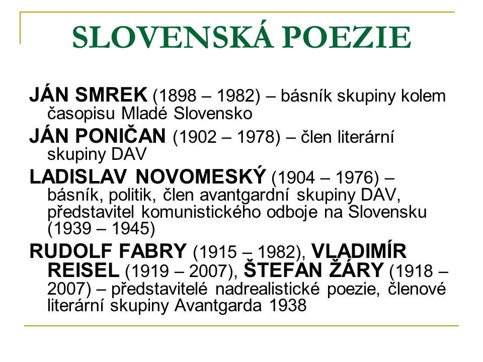 SLOVENSKÁ POEZIE JÁN SMREK (1898 – 1982) – básník skupiny kolem časopisu Mladé Slovensko JÁN PONIČAN (1902 – 1978) – člen literární skupiny DAV LADISL