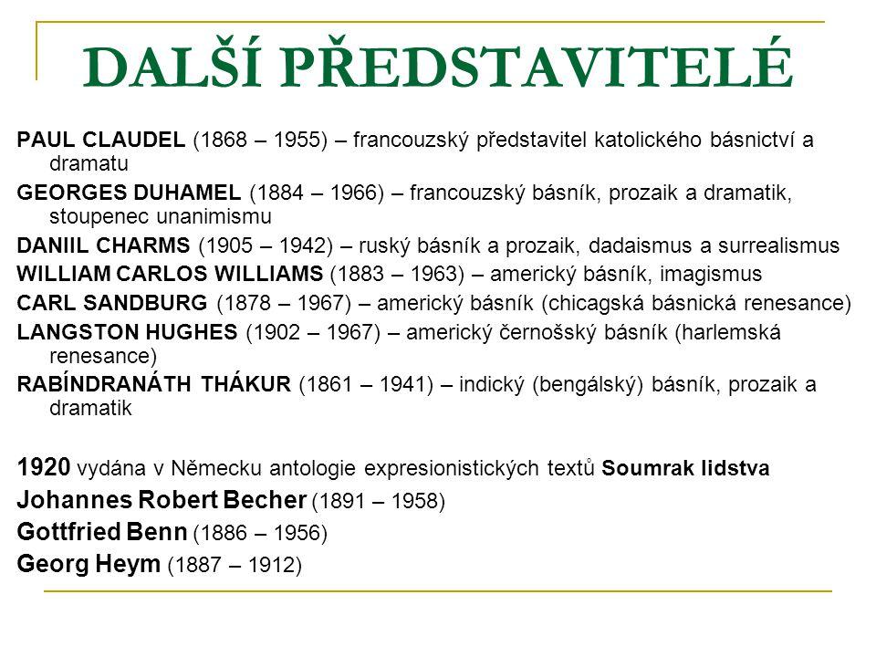 DALŠÍ PŘEDSTAVITELÉ PAUL CLAUDEL (1868 – 1955) – francouzský představitel katolického básnictví a dramatu GEORGES DUHAMEL (1884 – 1966) – francouzský