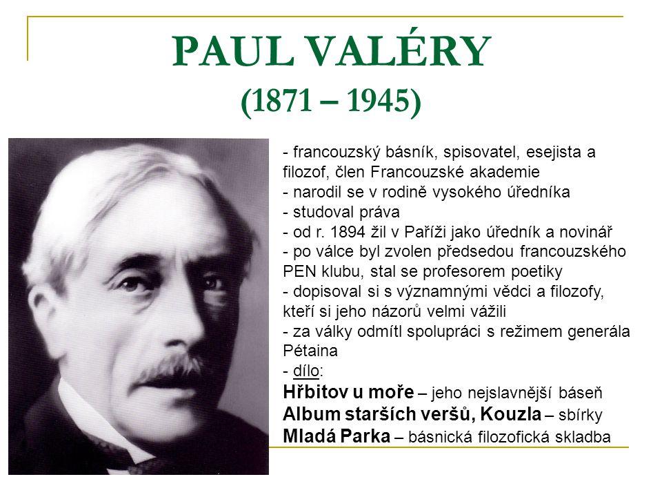 PAUL VALÉRY (1871 – 1945) - francouzský básník, spisovatel, esejista a filozof, člen Francouzské akademie - narodil se v rodině vysokého úředníka - st