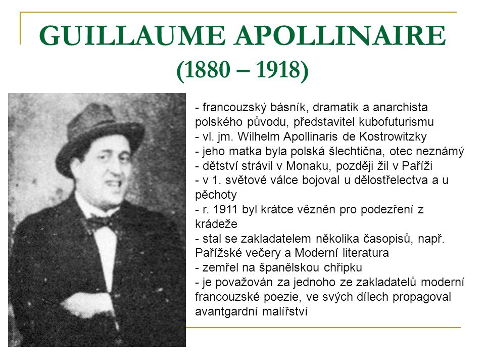 GUILLAUME APOLLINAIRE (1880 – 1918) - francouzský básník, dramatik a anarchista polského původu, představitel kubofuturismu - vl. jm. Wilhelm Apollina
