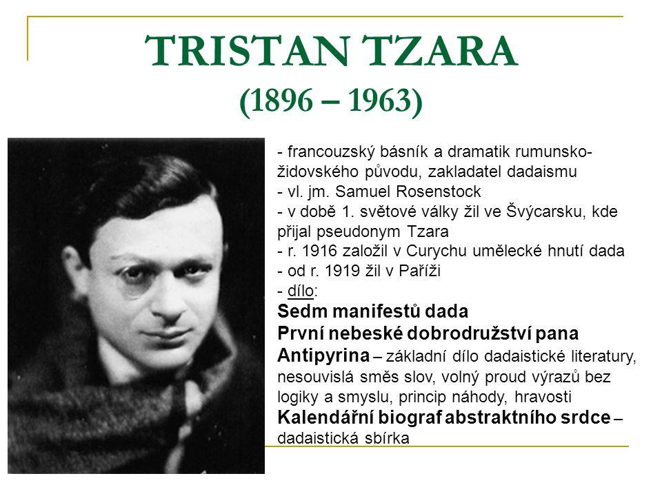 TRISTAN TZARA (1896 – 1963) - francouzský básník a dramatik rumunsko- židovského původu, zakladatel dadaismu - vl. jm. Samuel Rosenstock době 1. světo
