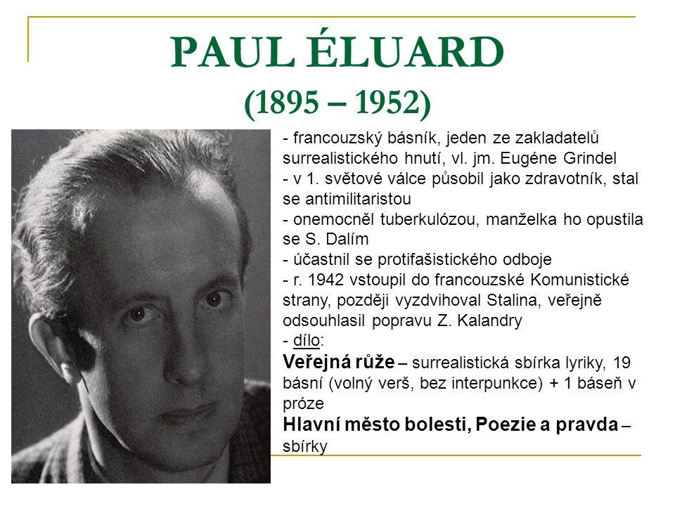 PAUL ÉLUARD (1895 – 1952) - francouzský básník, jeden ze zakladatelů surrealistického hnutí, vl. jm. Eugéne Grindel - v 1. světové válce působil jako