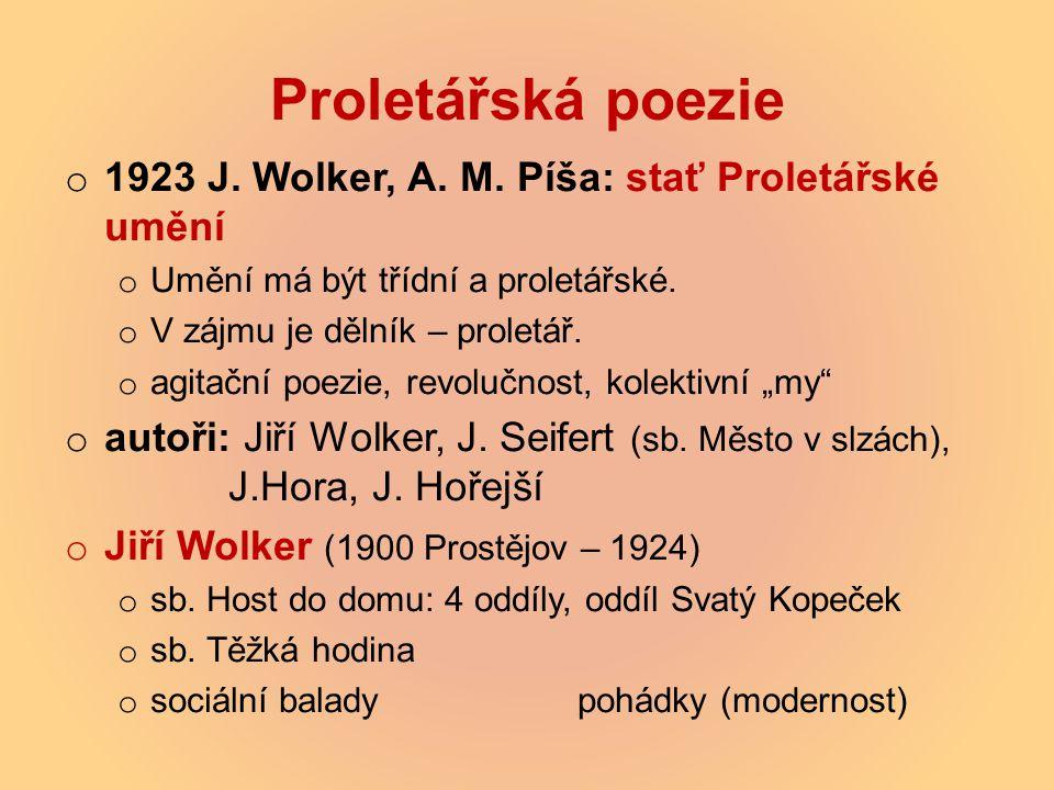 Proletářská poezie o 1923 J. Wolker, A. M. Píša: stať Proletářské umění o Umění má být třídní a proletářské. o V zájmu je dělník – proletář. o agitačn