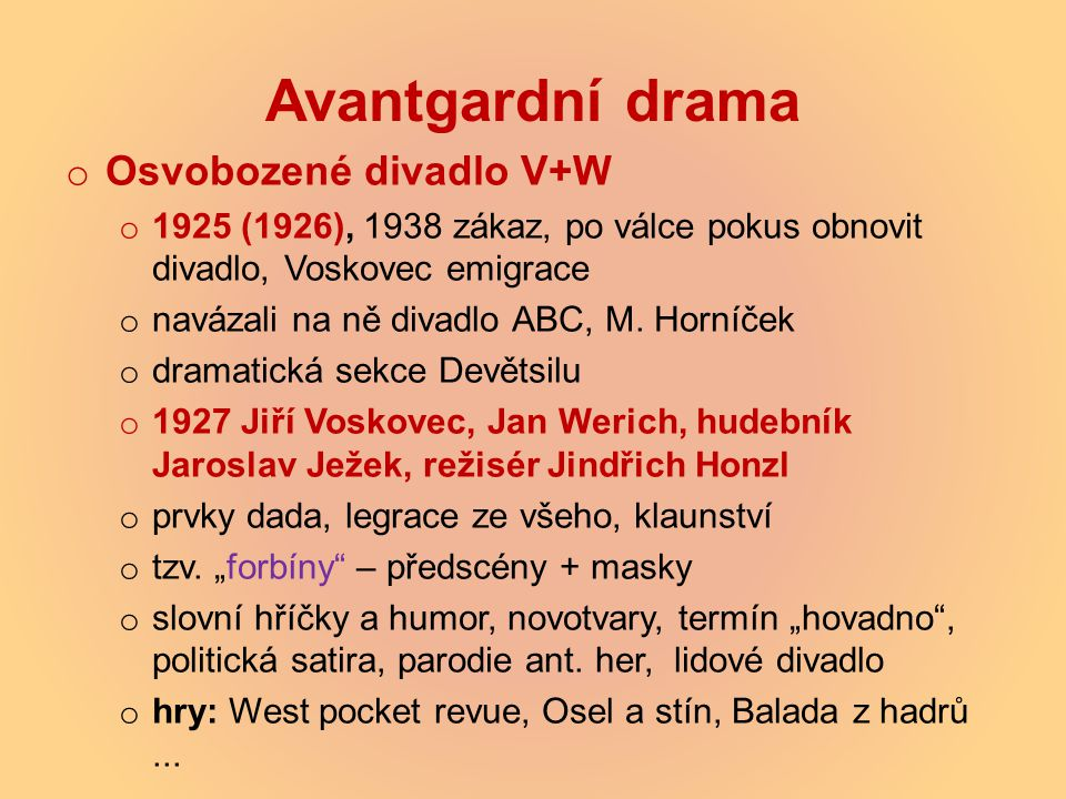 Avantgardní drama o Osvobozené divadlo V+W o 1925 (1926), 1938 zákaz, po válce pokus obnovit divadlo, Voskovec emigrace o navázali na ně divadlo ABC,