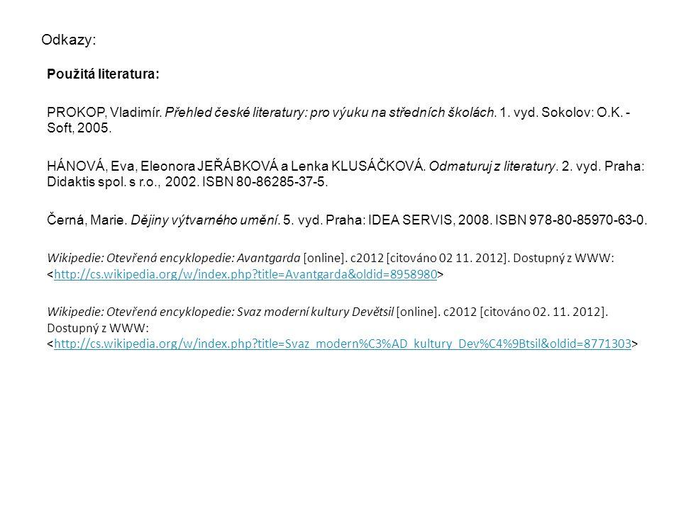 Odkazy: Použitá literatura: PROKOP, Vladimír. Přehled české literatury: pro výuku na středních školách. 1. vyd. Sokolov: O.K. - Soft, 2005. HÁNOVÁ, Ev