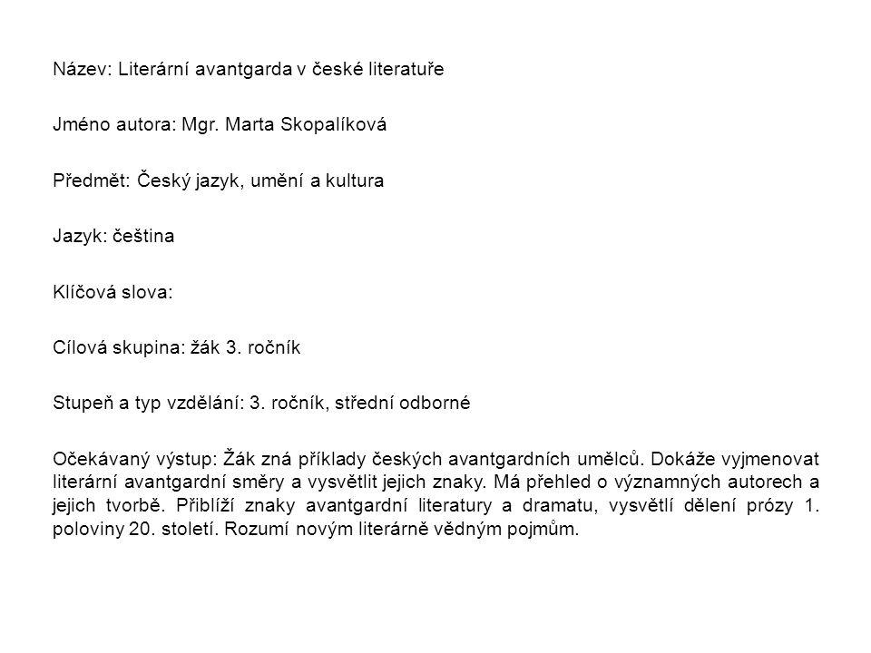 Metodický list/anotace Pomocí výkladové prezentace se žák seznámí s avantgardním uměním v českém prostředí, především s literaturou – poezií a dramatem, s literárními směry.