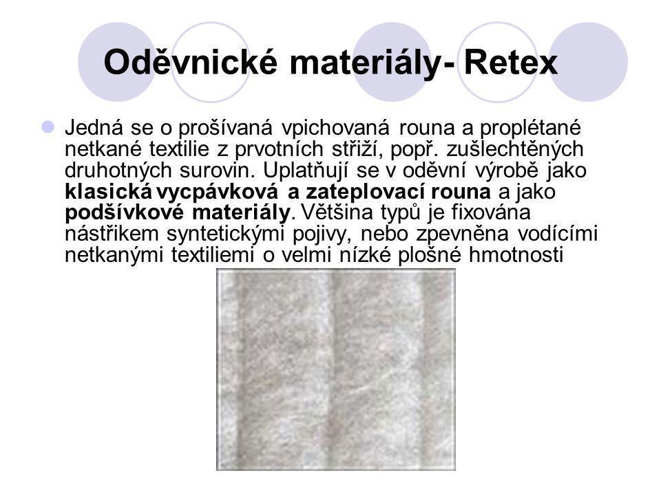 Oděvnické materiály- Retex Jedná se o prošívaná vpichovaná rouna a proplétané netkané textilie z prvotních střiží, popř. zušlechtěných druhotných suro