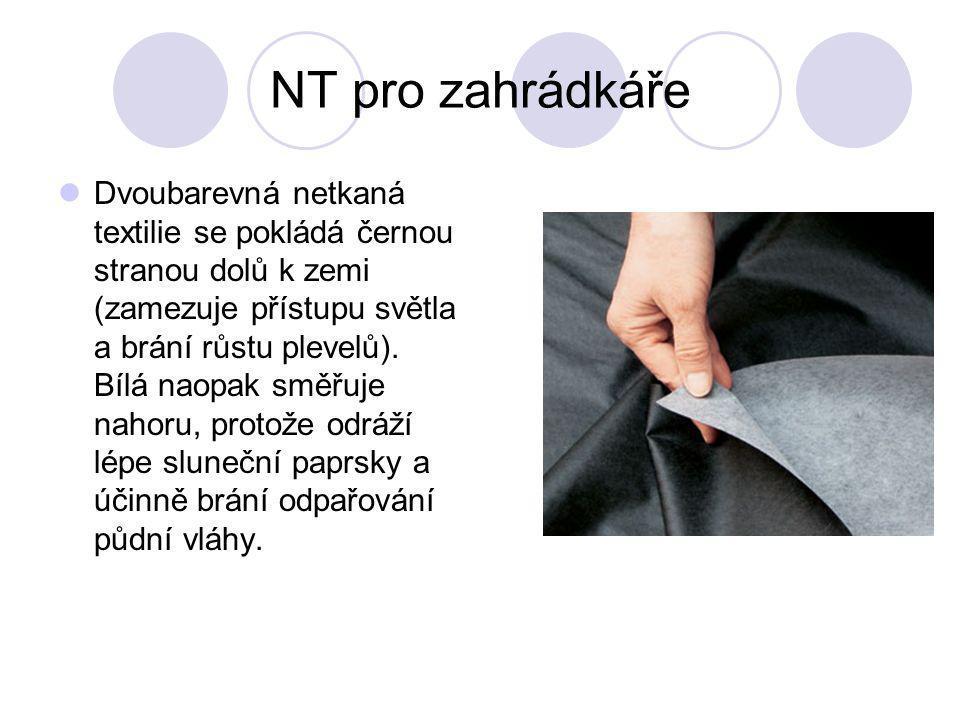 NT pro zahrádkáře Dvoubarevná netkaná textilie se pokládá černou stranou dolů k zemi (zamezuje přístupu světla a brání růstu plevelů). Bílá naopak smě