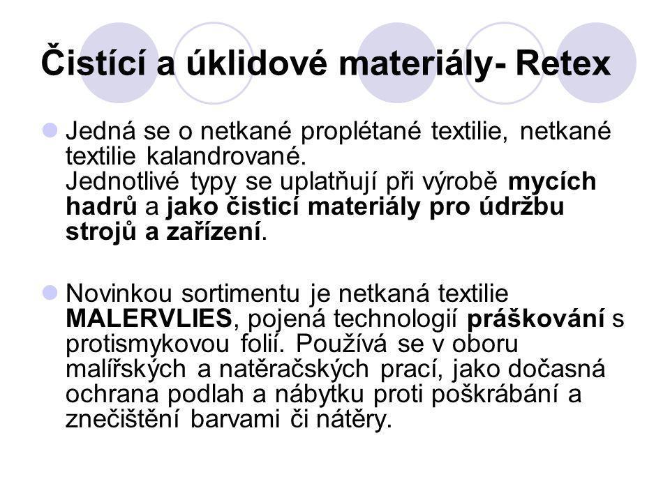 Čistící a úklidové materiály- Retex Jedná se o netkané proplétané textilie, netkané textilie kalandrované. Jednotlivé typy se uplatňují při výrobě myc