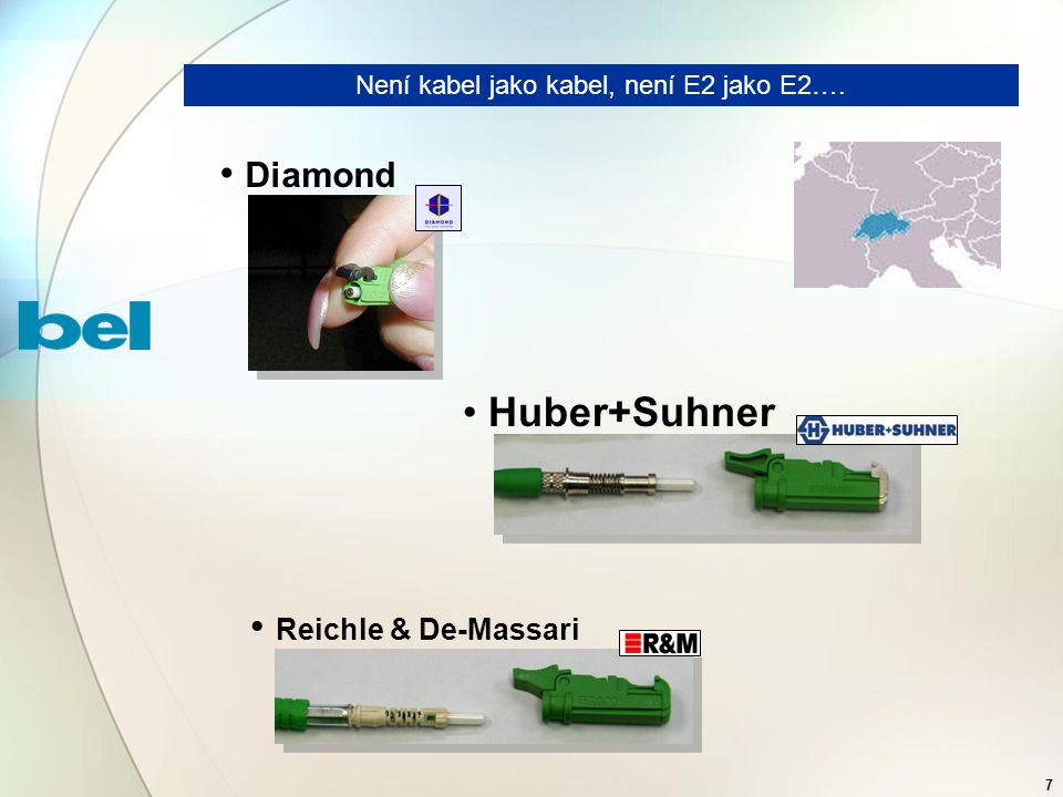 7 Diamond Huber+Suhner Reichle & De-Massari Není kabel jako kabel, není E2 jako E2….