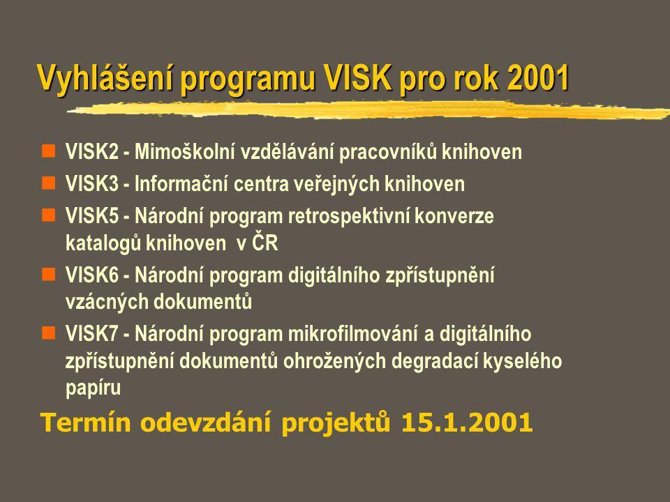 Vyhlášení programu VISK pro rok 2001 VISK2 - Mimoškolní vzdělávání pracovníků knihoven VISK3 - Informační centra veřejných knihoven VISK5 - Národní pr