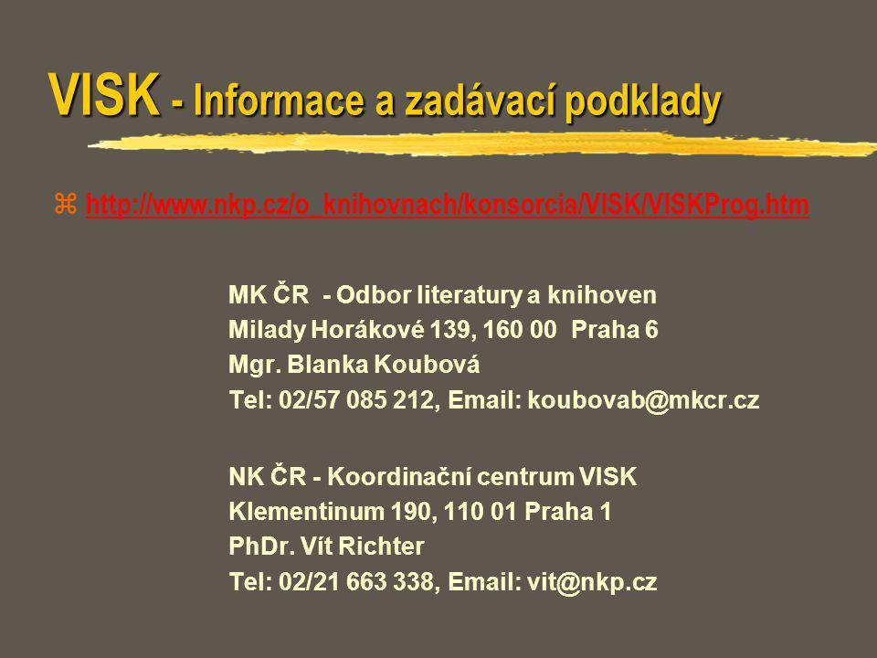 VISK - Informace a zadávací podklady  http://www.nkp.cz/o_knihovnach/konsorcia/VISK/VISKProg.htm http://www.nkp.cz/o_knihovnach/konsorcia/VISK/VISKPr